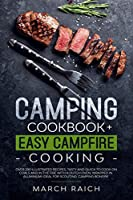 Camping Cookbook and Easy Campfire Cooking: Over 200 Illustrated Recipes, Tasty and Quick to Coock on Coals and in the Fire With a Dutch Oven, Wrapped in Aluminium Ideal for Scouting, Camping Bonfire