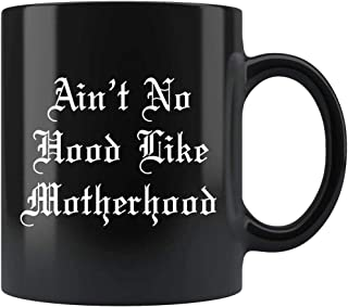 Ain`t No Hood Like Motherhood, Gift for Mothers Day 11.OZ Gift for Mother`s Day Perfect Gift for mom Mother`s Day