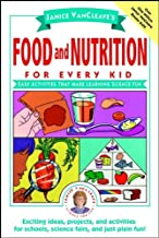 Janice VanCleave's Food and Nutrition for Every Kid: Easy Activities That Make Learning Science Fun (Science for Every Kid Series Book 132)