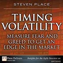 Timing Volatility: Measure Fear and Greed to Get an Edge in the Market (FT Press Delivers Insights for the Agile Investor)