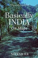 Basically INDIA: On Maps