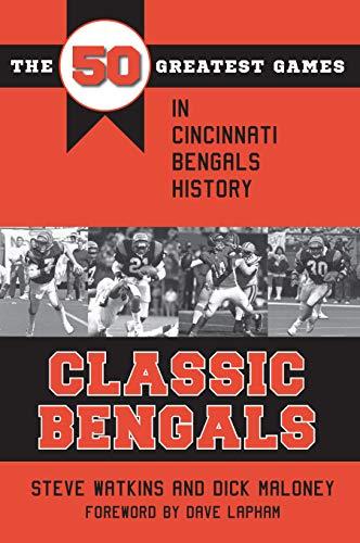 Classic Bengals: The 50 Greatest Games in Cincinnati Bengals History (Classic Sports)