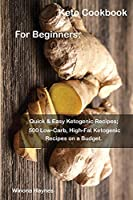 Keto Cookbook For Beginners: : Quick & Easy Ketogenic Recipes; 500 Low-Carb, High-Fat Ketogenic Recipes on a Budget.