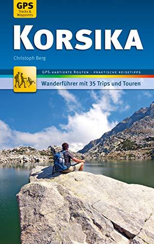Korsika Wanderführer Michael Müller Verlag: 35 Touren mit 35 GPS-kartierten Routen und praktischen Reisetipps (MM-Wandern)