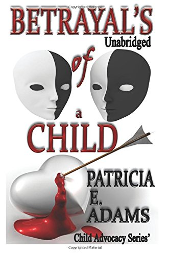 Compare Textbook Prices for Betrayal's of a Child Unabridged Child Advocacy Series Volume 1 1 Edition ISBN 9781940153049 by Adams, Patricia E
