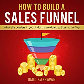 How to Build a Sales Funnel     What the Leaders in Your Industry Are Doing to Stay at the Top              By:                                                                                                                                 Omid Kazravan                               Narrated by:                                                                                                                                 Macken Murphy                      Length: 3 hrs and 24 mins     Not rated yet     Overall 0.0