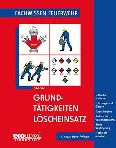 Grundtätigkeiten Löscheinsatz: Taktische Einheiten - Fahrzeuge und Geräte - Einsatzbeginn - Aufbau Löschwasserversorgung - Brandbekämpfung - Nachlöscharbeiten (Fachwissen Feuerwehr)