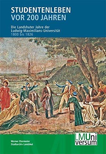 Studentenleben vor 200 Jahren: Die Landshuter Jahre der Ludwig-Maximilians-Universität 1800 bis 1826 (LMUniversum / Für das Archiv der Ludwig-Maximilians-Universität München)