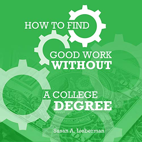 How to Find Good Work Without Aa College Degree audiobook cover art