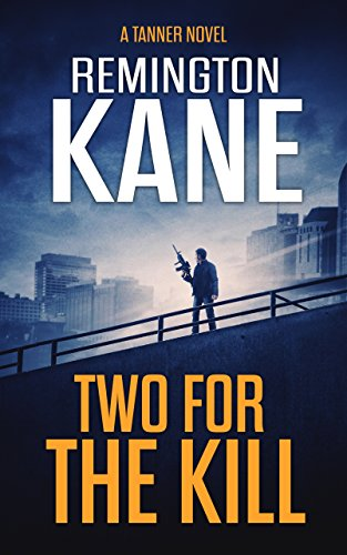 Two For The Kill (A Tanner Novel Book 8) by [Remington Kane]