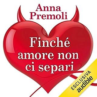 Finché amore non ci separi                   Di:                                                                                                                                 Anna Premoli                               Letto da:                                                                                                                                 Francesca De Martini                      Durata:  8 ore e 31 min     76 recensioni     Totali 4,4