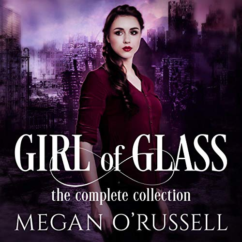 Girl of Glass: The Complete Collection Audiobook By Megan O'Russell cover art
