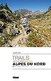 Les plus beaux trails des Alpes du Nord: Les plus beaux parcours. Haute-Savoie, Savoie, Isère