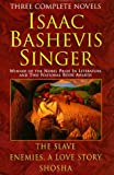 Isaac Bashevis Singer: Three Complete Novels : The Slave : Enemies, a Love Story : Shosha