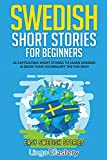 Swedish Short Stories for Beginners: 20 Captivating Short Stories to Learn Swedish & Grow Your Vocabulary the Fun Way! (Easy Swedish Stories)