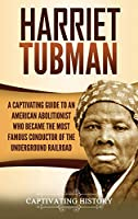 Harriet Tubman: A Captivating Guide to an American Abolitionist Who Became the Most Famous Conductor of the Underground Railroad