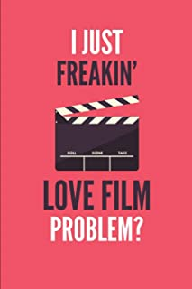 I Just Freakin' Love Film: Movie Lover's Lined Notebook Journal 110 Pages Great Gift