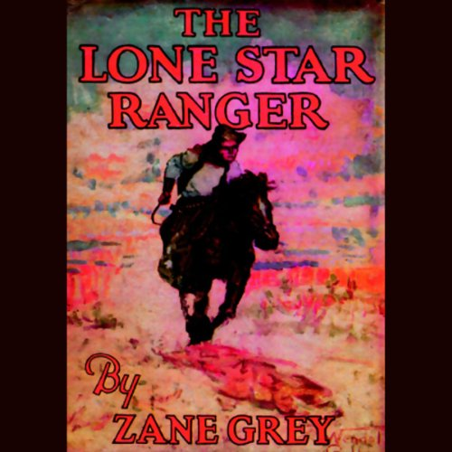 The Lone Star Ranger Audiobook By Zane Grey cover art