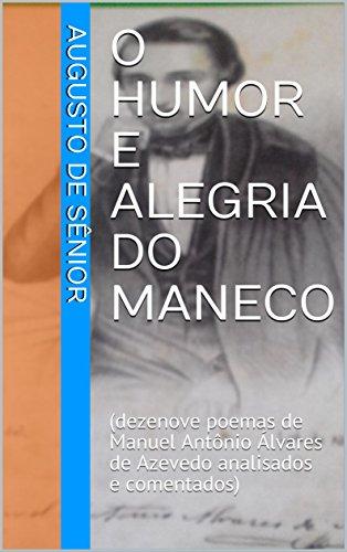 O HUMOR E ALEGRIA DO MANECO: (dezenove poemas de Manuel Antônio Álvares de Azevedo analisados e comentados)