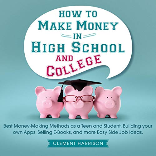 How to Make Money in High School and College cover art