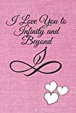 I Love You to Infinity and Beyond: Perfect Gift for Her or Him to Say I Love You, Notebook/Journal, 110 Pages of 6'x9'