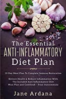 Anti Inflammatory Diet For Beginners - The Essential Anti-Inflammatory Diet Plan: 10 Day Meal Plan To Complete Immune Restoration