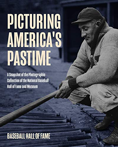 Picturing America's Pastime: A Snapshot of the Photographic Collection of the National Baseball Hall of Fame and Museum: Historic Photography from the Baseball Hall of Fame Archives