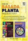 Dieta basada en plantas paquete 2 en 1: La guía para principiantes y fácil de seguir para llevar una vida más saludable y vegana, perder peso rápidamente (Spanish Edition)