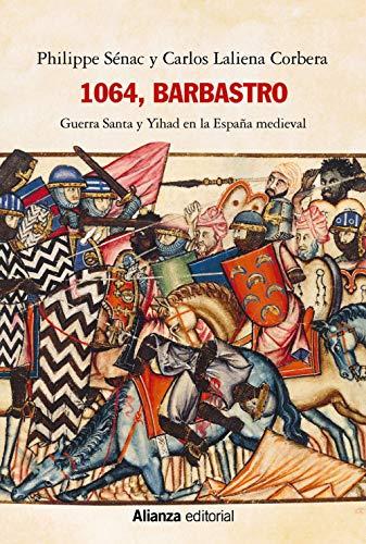 1064, Barbastro: Guerra Santa y Yihad en la España medieval: 769 (Ensayo)