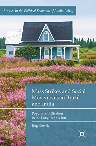 Mass Strikes and Social Movements in Brazil and India: Popular Mobilisation in the Long Depression (Studies in the Political Economy of Public Policy)