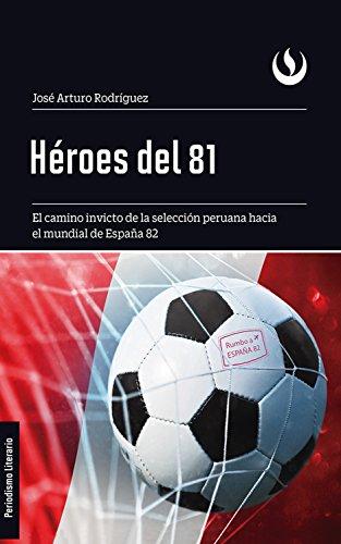 Héroes del 81: El camino invicto de la selección peruana hacia el ...