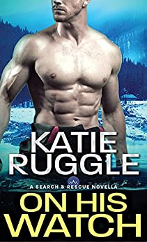 On His Watch (Search and Rescue Book 0) by [Katie Ruggle]