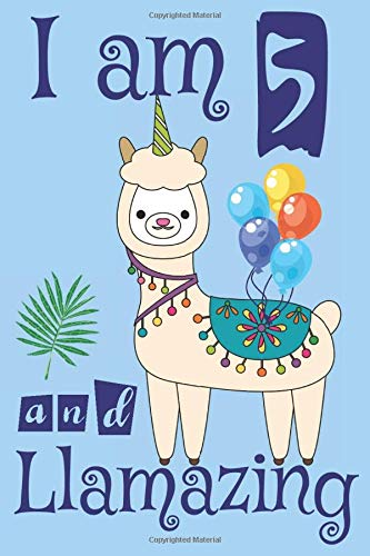 I am 5 and Llamazing: Cute Llama Blank Lined Journal & Sketchbook for 5 Year Old Boys to Write and Draw in - Happy 5th Birthday Notebook/Diary - 5th Birthday Llama Gift Ideas For Boys