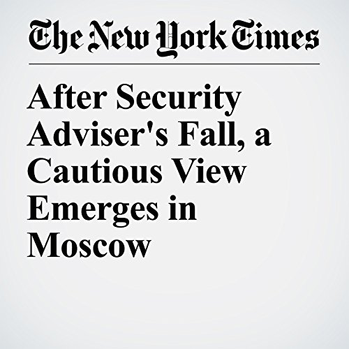 After Security Adviser's Fall, a Cautious View Emerges in Moscow copertina