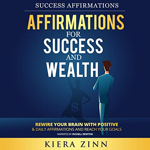 Affirmations for Success and Wealth: Rewire Your Brain with Positive & Daily Affirmations and Reach Your Goals audiobook cover art
