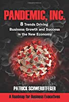 Pandemic, Inc.: 8 Trends Driving Business Growth and Success in the New Economy