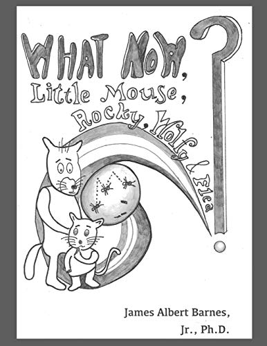 WHAT NOW, Little Mouse, Rocky, Wolfy, & Flea? (A Little Mouse The Mouse Series)