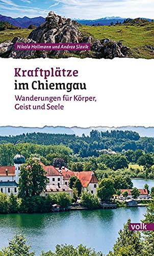Kraftplätze im Chiemgau: Wanderungen für Körper, Geist und Seele (Bayerns Sehnsuchtsorte: Wanderführer)