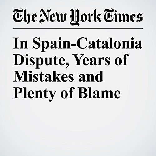 In Spain-Catalonia Dispute, Years of Mistakes and Plenty of Blame copertina