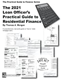 The Loan Officer's Practical Guide to Residential Finance 2021: 2021 Version - Includes SAFE Act (The Practical Guide to Finance Series)