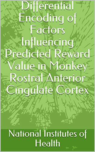 Differential Encoding of Factors Influencing Predicted Reward Value in Monkey Rostral Anterior Cingulate Cortex (English Edition)