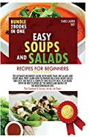 Easy Soups and Salads Recipes for Beginners: Bundle of 2 Books: The Ultimate Beginner's Guide with More than 100 Salads and Soups Meal Prep. Learn How to Prepare Delicious Dishes Quick and Easy, and Build a Complete and Healthy Meal Plan Made With the Best Flavors of the World and Mainly of the Medit