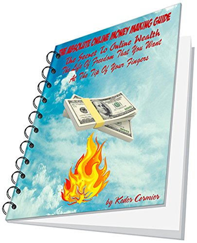 The Absolute Online Money Making Guide: The Secret to online Wealth, the life of Freedom that you want is right at the tip of your Finger (English Edition)