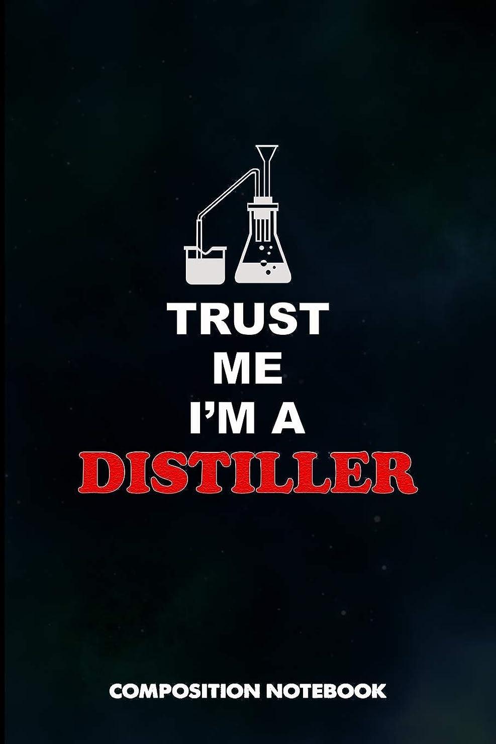 脱走銃答えTrust me I am a Distiller: Composition Notebook, Birthday Journal for Distillation, manufacture spirits Professionals to write on