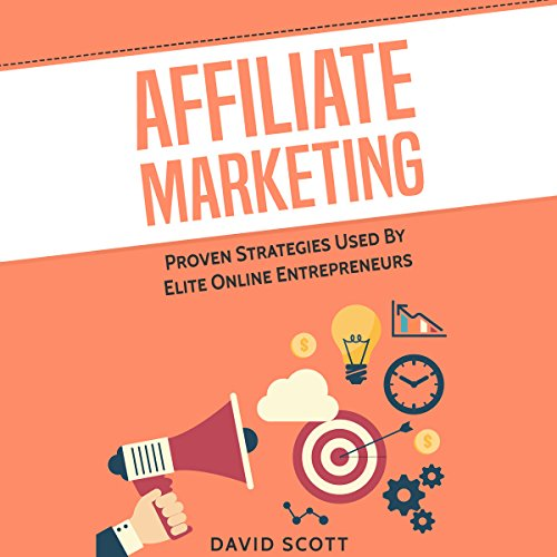 Affiliate Marketing: Proven Strategies Used by Elite Online Entrepreneurs cover art