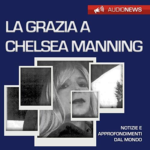 La grazia a Chealsea Manning copertina
