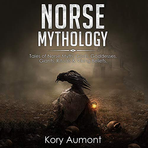 Norse Mythology: Tales of Norse Myth, Gods, Goddesses, Giants, Rituals & Viking Beliefs audiobook cover art