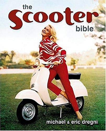 The Scooter Bible: From Cushman to Vespa, the Ultimate History and Buyer's Guide