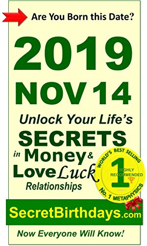 Born 2019 Nov 14? Your Birthday Secrets to Money, Love Relationships Luck: Fortune Telling Self-Help: Numerology, Horoscope, Astrology, Zodiac, Destiny ... Metaphysics (20191114) (English Edition)