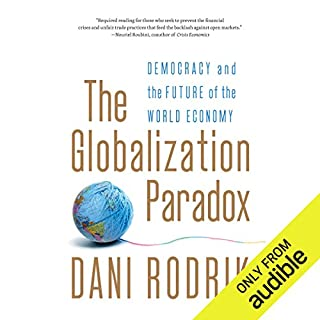 The Globalization Paradox     Democracy and the Future of the World Economy              By:                                                                                                                                 Dani Rodrik                               Narrated by:                                                                                                                                 Mark Whitten                      Length: 10 hrs and 58 mins     79 ratings     Overall 4.4